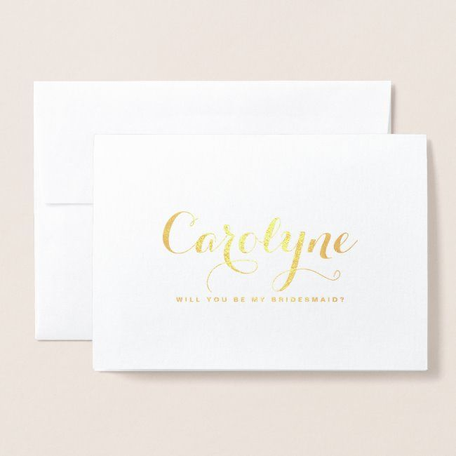 Elegant Custom Name Will You Be My Bridesmaid Foil Card
