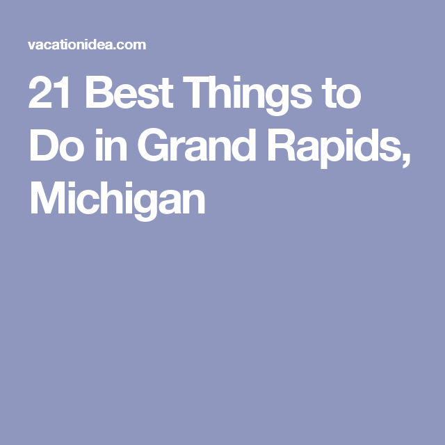 21 Best Things to Do in Grand Rapids, Michigan