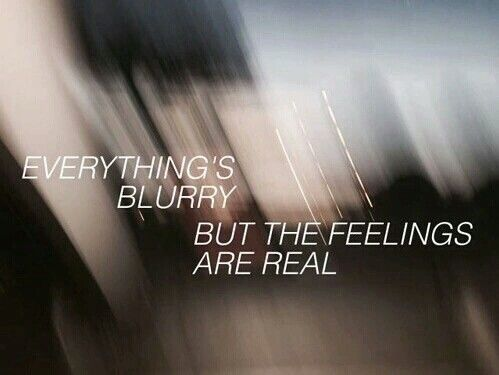 Everythings Blurry But The Feelings Are Real Quotes And Funny