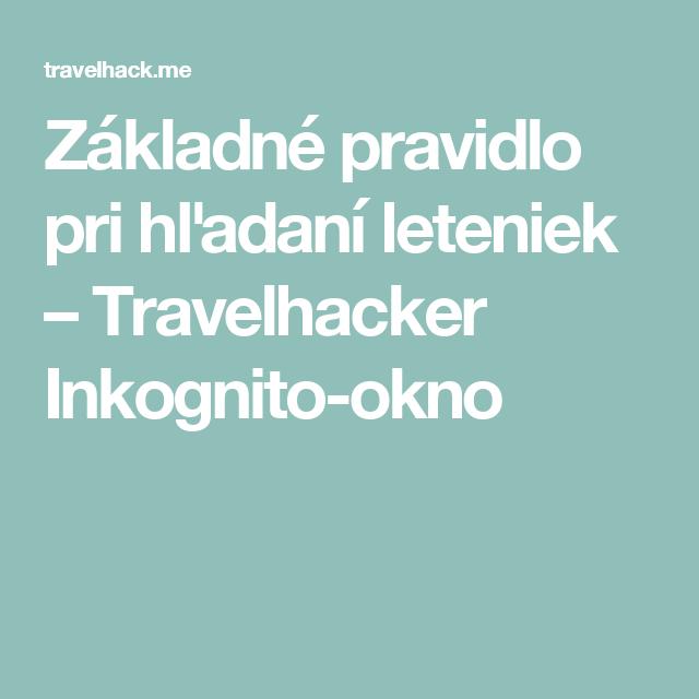 Základné pravidlo pri hľadaní leteniek – Travelhacker   Inkognito-okno