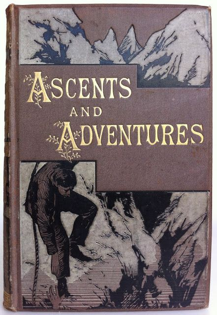 Ascents and Adventures by Henry Frith, London: George Routledge and Sons 1884
