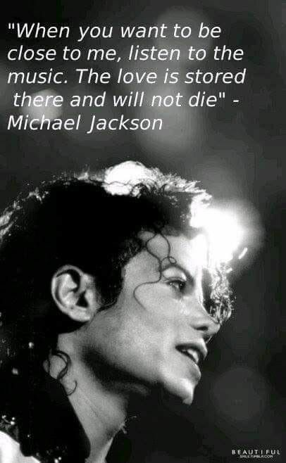 """""""When you want to be close to me, listen to the Music. The LOVE ❤️ is stored there and will never die"""". – Michael Jackson #michaeljackson"""