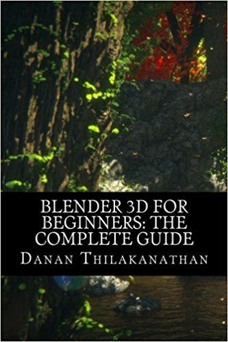 Blender 3d For Beginners The Complete Guide The Complete
