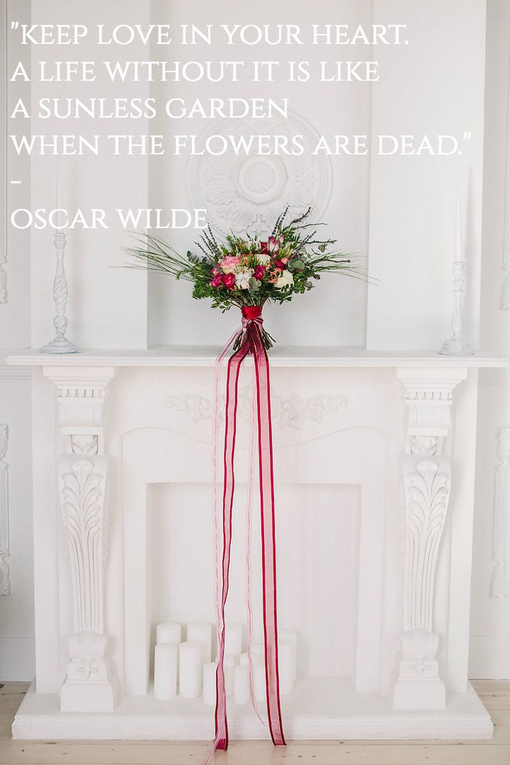 "Keep love in your heart. A life without it is like  a sunless garden when the flowers are dead."" - Oscar Wilde"