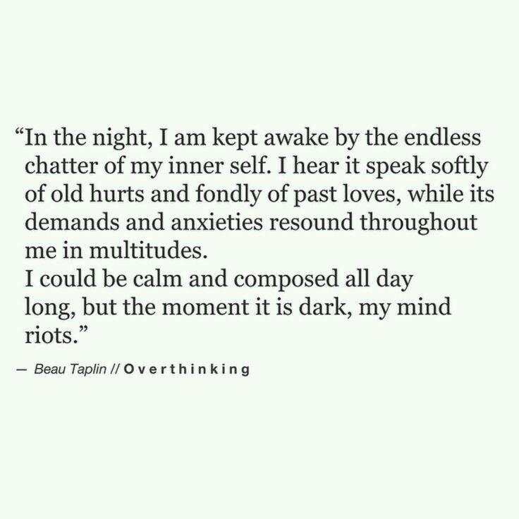 I quiet my mind by filling my day with moments that make me proud to be me. Sleep is easier these days