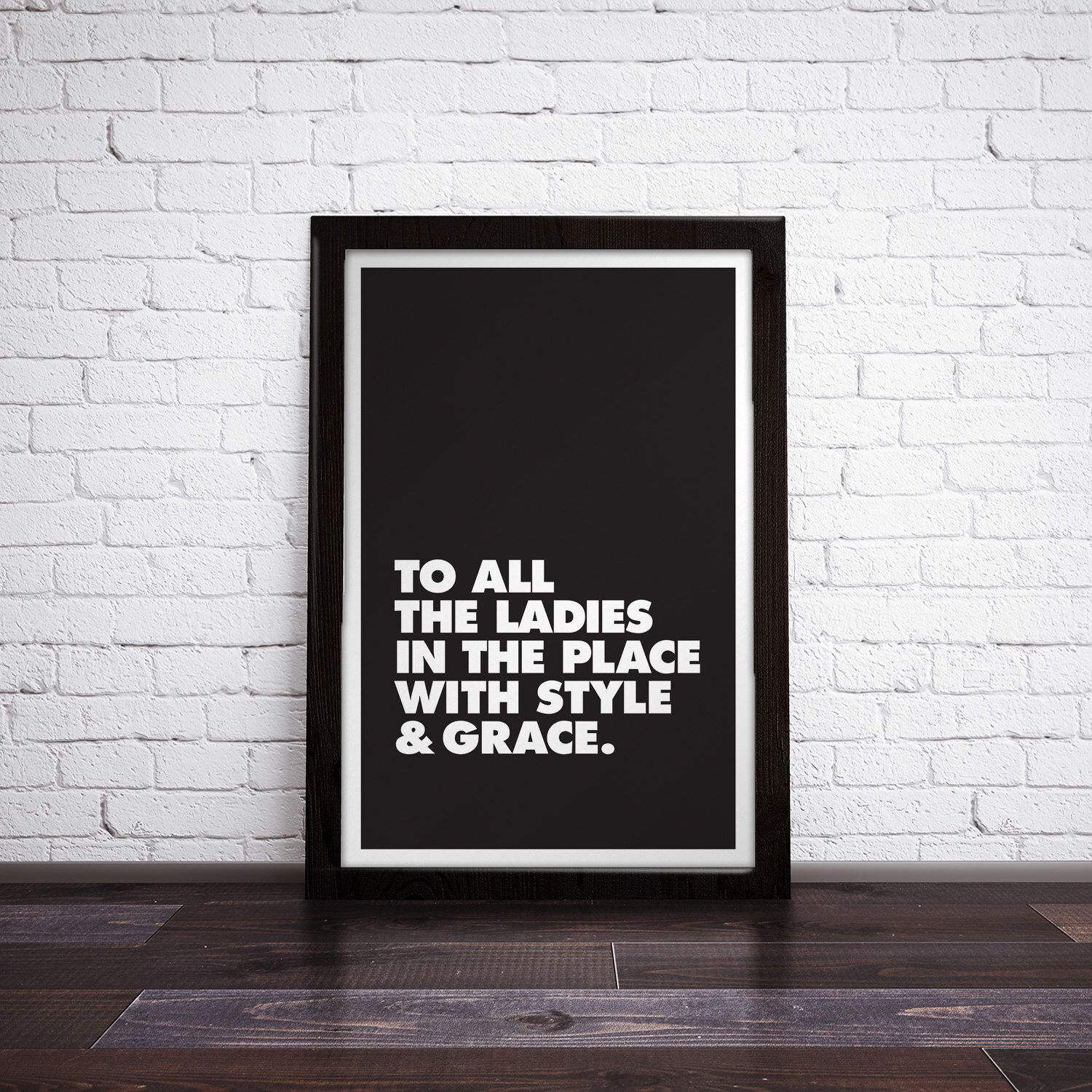 Printable 'To All The Ladies In The Place With Style And