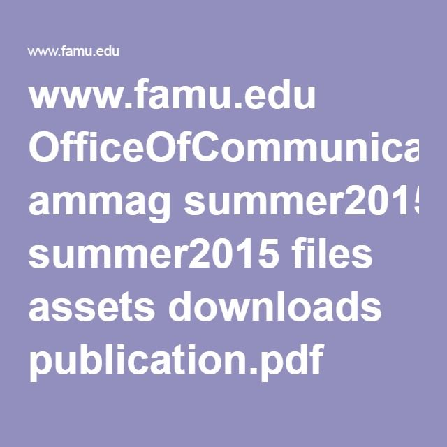 www.famu.edu OfficeOfCommunications ammag summer2015 files assets downloads publication.pdf