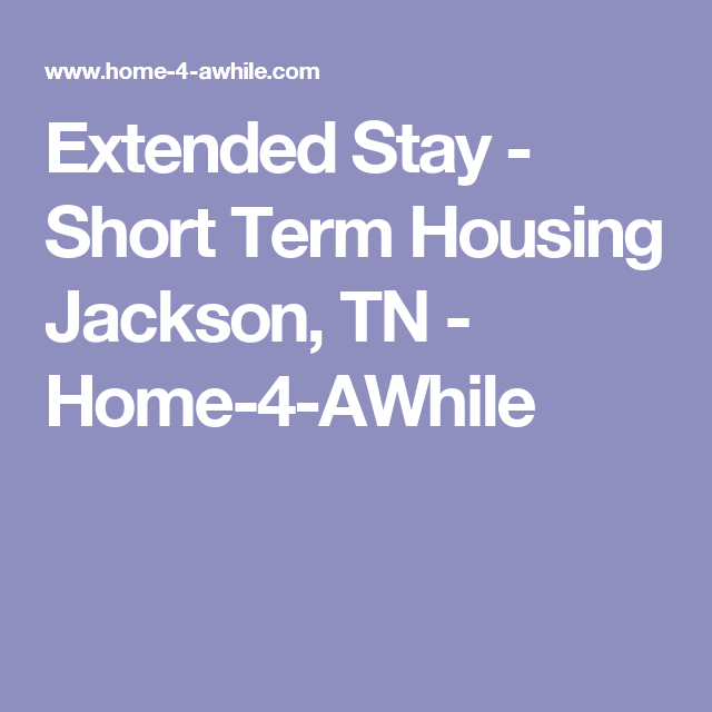 Extended Stay Short Term Housing Jackson Tn Home 4 Awhile