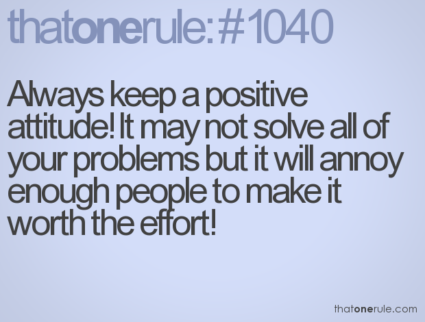 Always Keep Positive Attitude Quotes: Always Keep A Positive Attitude! It May Not Solve All Of