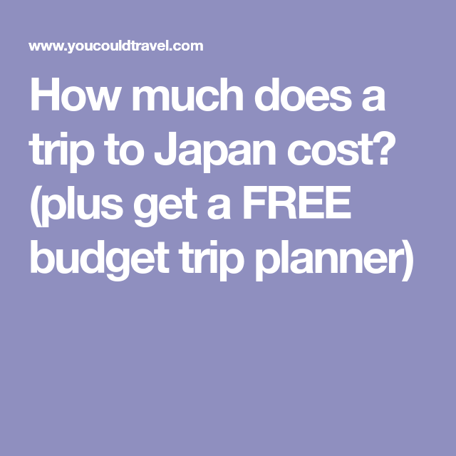 How Much Does A Trip To Japan Cost Plus Get A FREE Budget Trip - How much is a trip to japan
