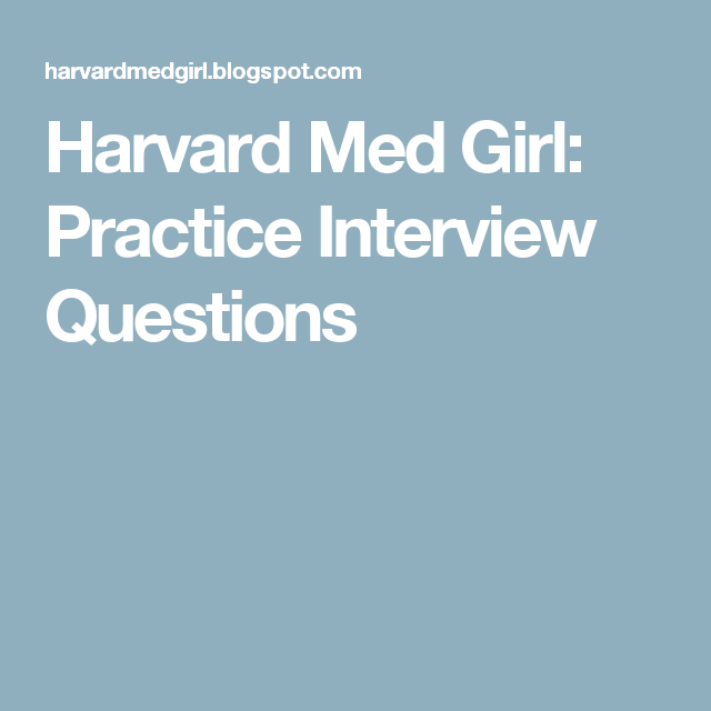 Harvard Med Girl: Practice Interview Questions | To my future self ...