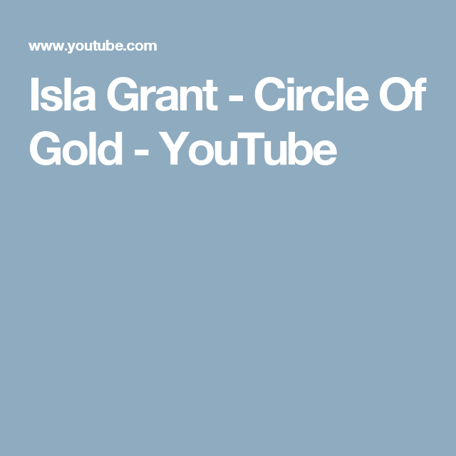 Isla Grant - Circle Of Gold - YouTube