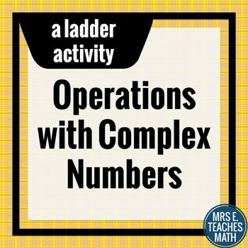 Complex Numbers Operations Ladder Activity UNIT 1