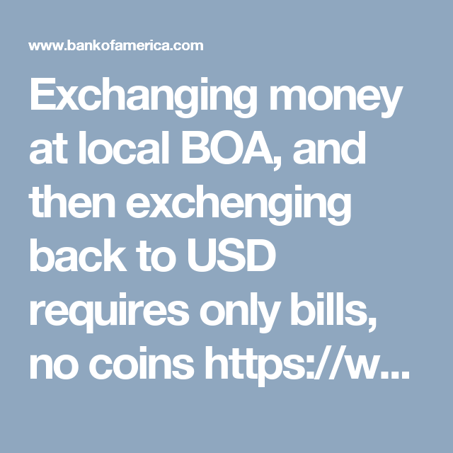 Exchanging Money At Local Boa And Then Exchenging Back To Usd Requires Only Bills