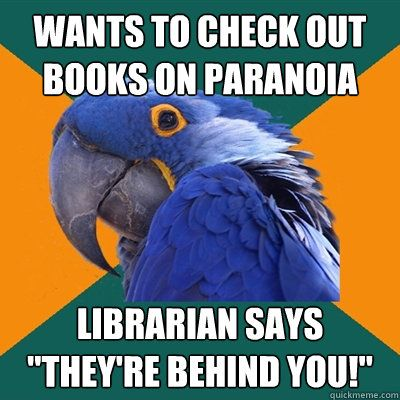 Paranoid Parrot goes to the library    | The Librarian's