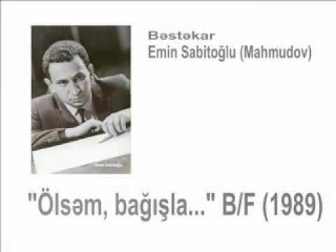Olsəm Bagisla B F 1 Bəstəkar Emin Sabitoglu Music Music Videos Historical Figures