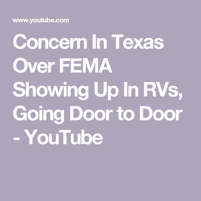 Concern In Texas Over Fema Showing Up In Rvs Going Door To Door