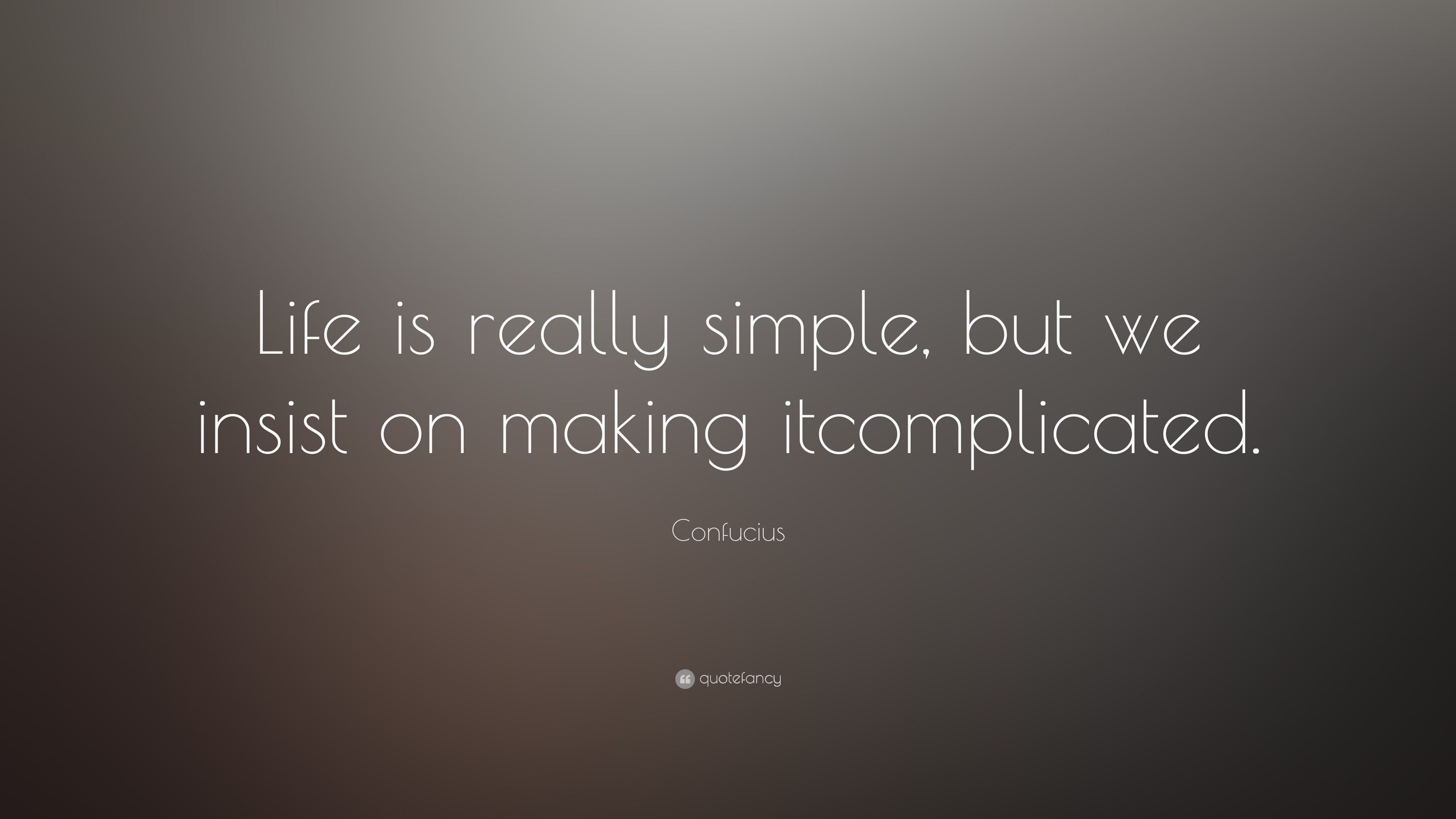 Simple Quotes About Life Life Is Really Simple But We Insist On Making It Complicated