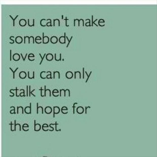 You Can't Make Someone Love You...