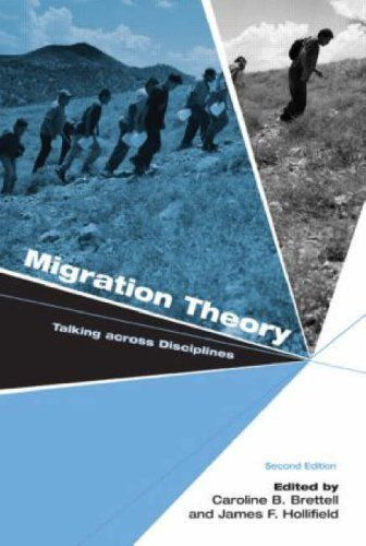 Migration Theory: Talking across Disciplines by Caroline B. Brettell et al., (2007)