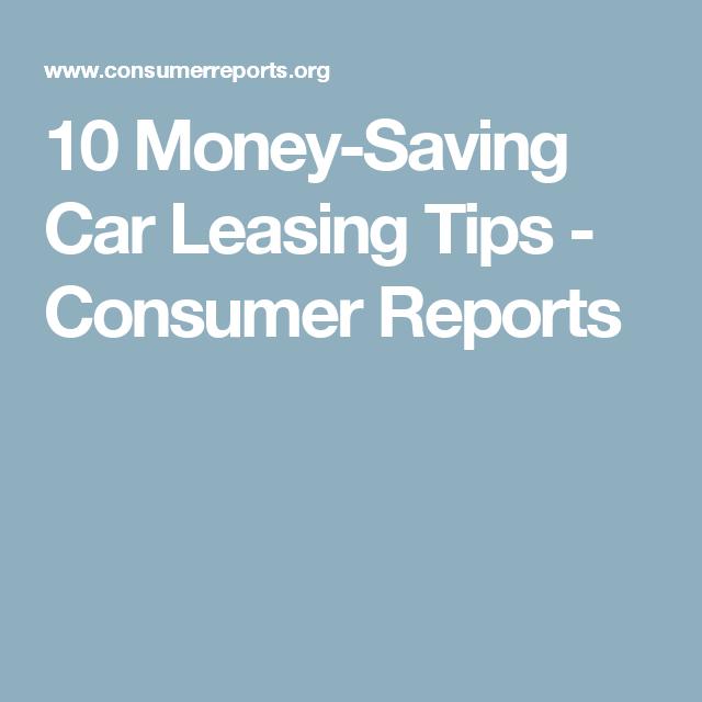 10 Money Saving Car Leasing Tips Consumer Reports Car Lease Saving Money Money Saving Tips