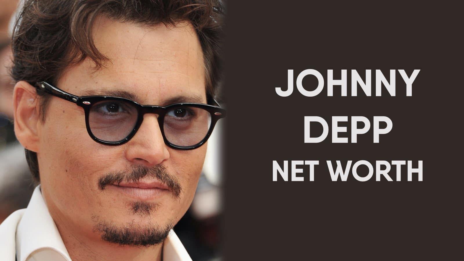 Johnny Depp Net Worth In 2020 Johnny Depp Net Worth Johnny Depp American Actors