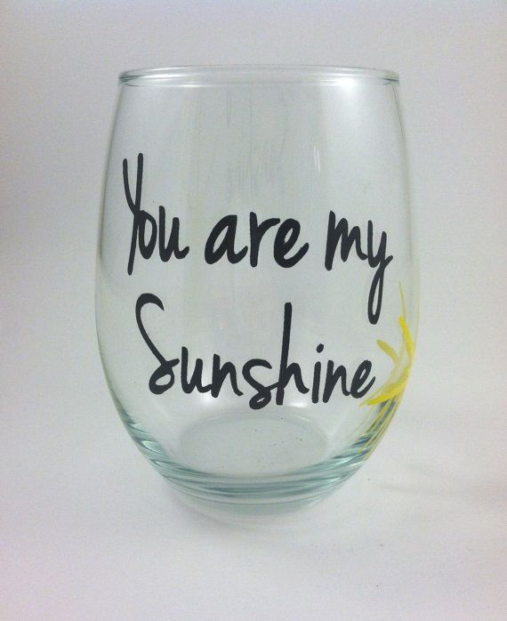 Personalized You Are My Sunshine Wine Glass By Quiteuniqueboutique 8 00 You Are My Sunshine Wine My Sunshine