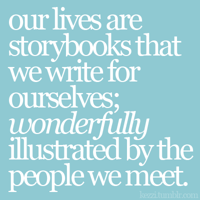 Our lives are storybooks that we write ourselves