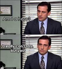 The Office Michael Scott Lol Am I A Hero Office Quotes Funny Worlds Best Boss Michael Scott