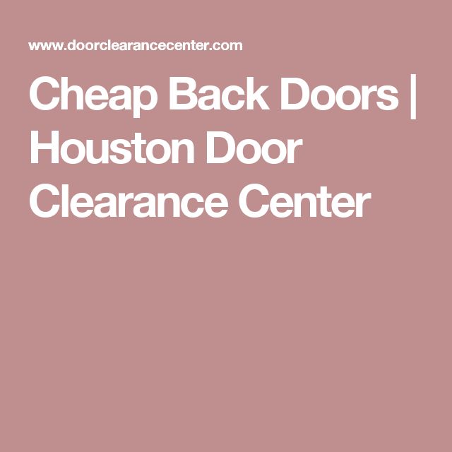 Cheap Back Doors Houston Door Clearance Center Lotus House