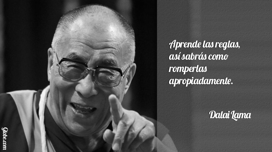 Aprende las reglas, así sabrás como romperlas apropiadamente – Dalai Lama