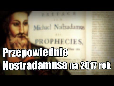 Znamy Przepowiednie Nostradamusa Na 2017 Rok Prophecy Michael
