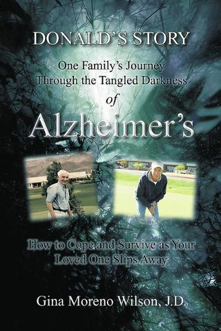 "Gina Moreno Wilson shares the story of her family's struggle with her father's illness in ""Donald's Story: One Family's Journey Through the Tangled Darkness of Alzheimer's: How to Cope and Survive as Your Loved One Slips Away."""