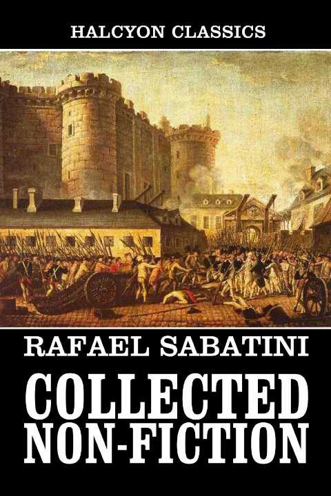 The Collected Non-Fiction Works Of Rafael Sabatini ~ Rafael Sabatini ~