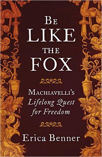 Be Like The Fox Machiavelli S Lifelong Quest For Freedom Amazon Co Uk Erica Benner 9781846147074 Bo Lincoln In The Bardo Historical Fiction Heather Morris