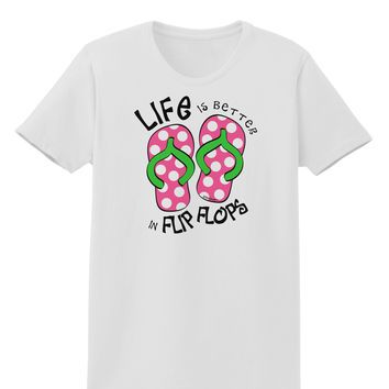 Life is Better in Flip Flops - Pink and Green Womens T-Shirt