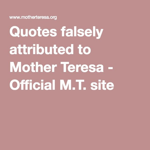 Quotes falsely attributed to Mother Teresa - Official M.T. site