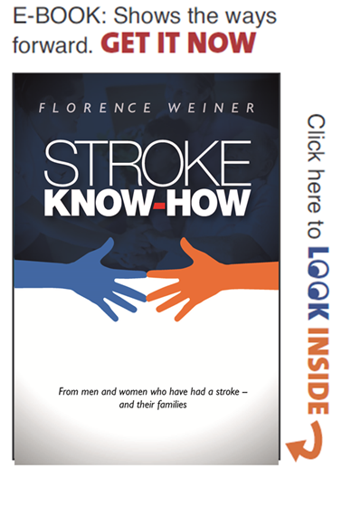 Florence Weiner is the award-winning author of ten books about disabilities. The goal of her new e-Book: Stroke Know-How, and organization: strokeknowhow.org, is to provide solutions – from 100 men and women who had a stroke – for reclaiming life after a stroke for survivors and their families.  Download ebook visit: www.strokeknowhow.org