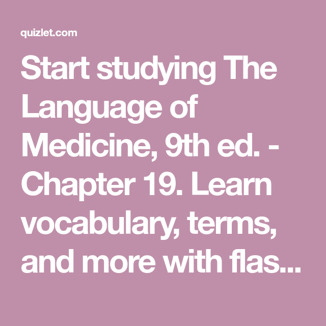 Start Studying The Language Of Medicine 9th Ed Chapter 19 Learn Vocabulary Terms And More With Flashcards Games And Othe Medicine Language Study Tools
