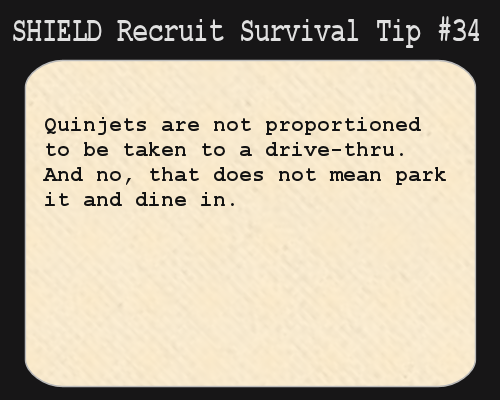 S.H.I.E.L.D. Recruit Survival Tip #34:Quinjets are not proportioned to be taken to a drive-thru. And no, that does not mean park it and dine...