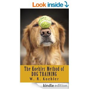The Koehler Method Of Dog Training Kindle Edition By William R