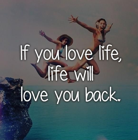 If you love life, life will love you back. Picture Quotes.