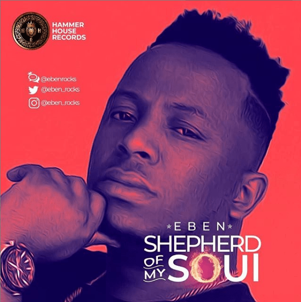 Eben – Shepherd Of My Soul [MP3 Download] | GospelHits