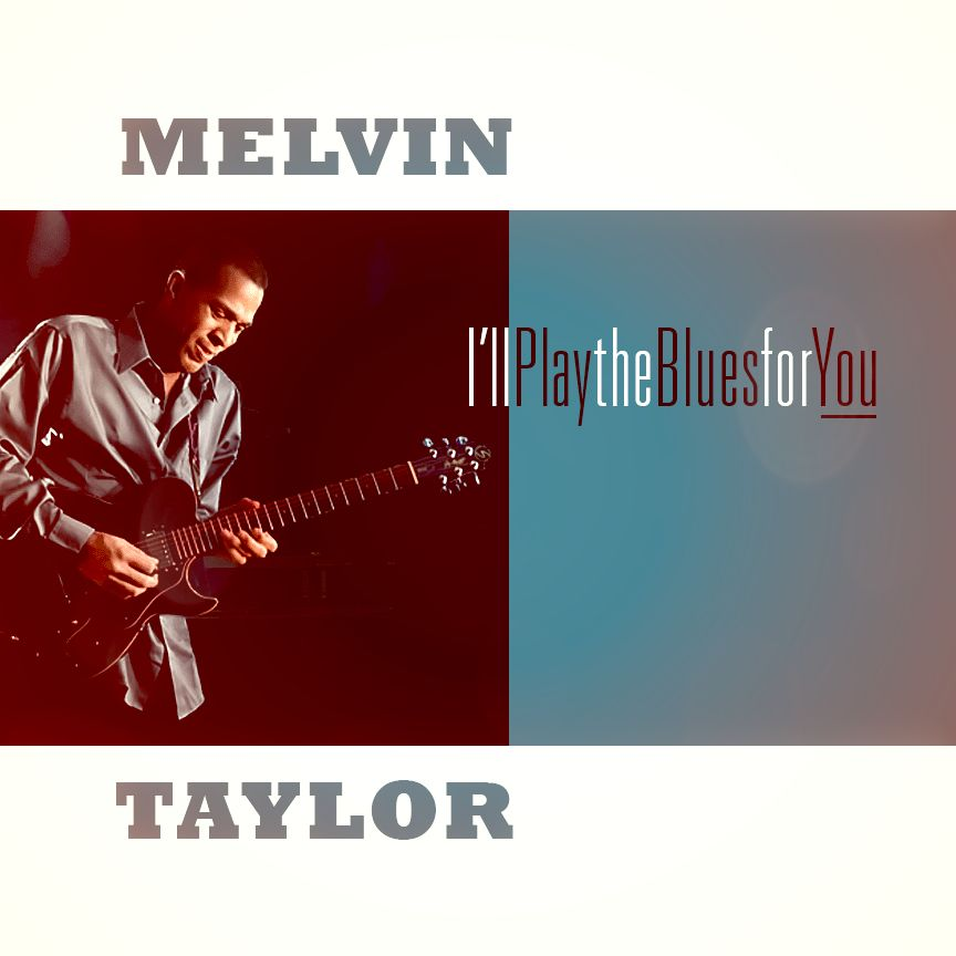 Melvin Taylor - I'll Play the Blues for You