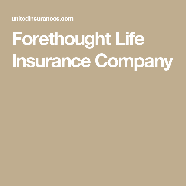 Forethought Life Insurance Company