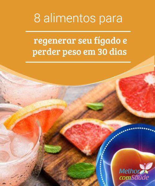 8 Alimentos Para Regenerar O Figado E Perder Peso Em 30 Dias