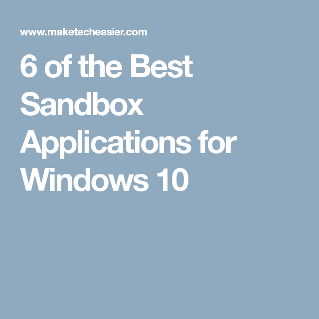 7 of the Best Sandbox Applications for Windows 10