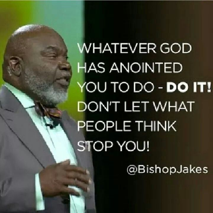 Whatever God has anointed you to do.... Do It!!! @BishopJakes
