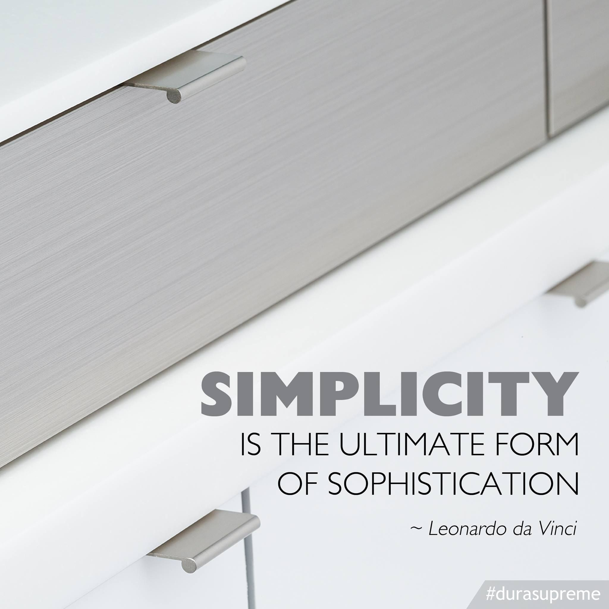 Simplicity Is The Ultimate Form Of Sophistication Leonardo Da Vinci Image Featuring Dura Kitchen And Bath Design Kitchen Cabinets In Bathroom Kitchen Design