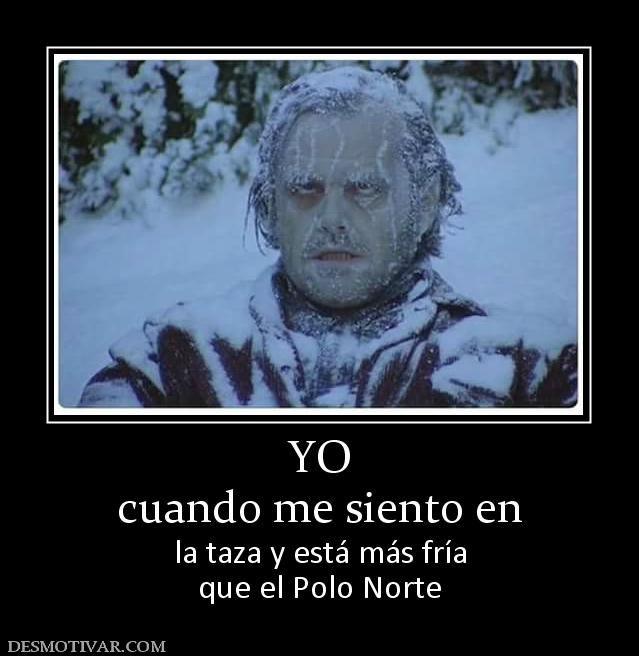 Yo Cuando Me Siento En La Taza Y Esta Mas Fria Que El Polo Norte Funny Memes Historical Figures Character